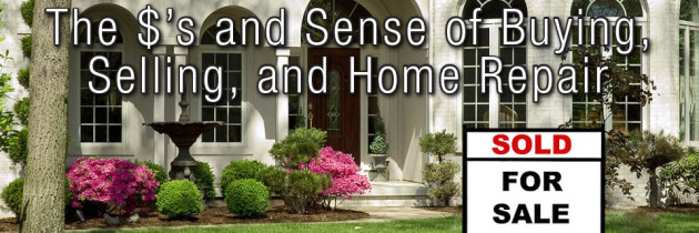 The Dollars and Sense of Buying, Selling, and Home Repair (Part 1)
