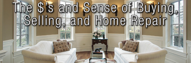 The Dollars and Sense of Buying, Selling, and Home Repair (Part 2)