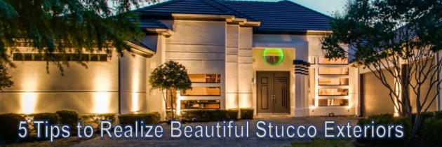 5 Tips to Realize Beautiful Stucco Exteriors